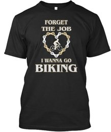 $enCountryForm.capitalKeyWord Canada - Forget The Job I Wanna Go Biking T-shirt Élégant T-Shirt Men Gorgeous Short Sleeve Cotton Custom XXXL TV Show Tshirt