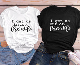 Best Wholesale T Shirts Australia - I get us into trouble t-shirts Matching Troublemaker tshirt Best friend gift Shirts Feminina Camiseta tees women Clothes tops