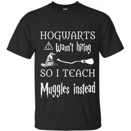 $enCountryForm.capitalKeyWord Australia - Hogwarts wasn't hiring teach Muggles instead New Men's Tshirt Tee Size S to 3XL,Male Hip Hop funny Tee Shirts cheap wholesale