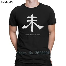 design t shirt d Canada - Design Novelty Mens Tshirt I Have No Idea What This Means Chinese Character T-Shirt Best Fun T Shirt For Men Unisex Cotton