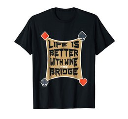 $enCountryForm.capitalKeyWord UK - Life Is Better With Wine And Bridge Funny Bridge Card Player Game Black T-Shirt Classic Quality High t-shirt jersey Print t-shirt