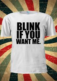 8369c94f1 Blink If You Want Me Tumblr Fashion T Shirt Men Women Unisex 1574 Mens T  Shirt Cotton Short Sleeve print