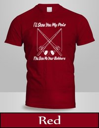 Men Pole Australia - I'll Show You My Pole If You Show Me Your Bobbers T-Shirt Men Top Red Shirt 4Funny free shipping Unisex Casual Tshirt top