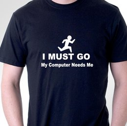 $enCountryForm.capitalKeyWord NZ - Funny T-Shirt I Must Go My Computer Needs Me For Nerds Geeks Gamers Online T Shirt For Men Fashion Short Sleeve Crewneck Cotton XXXL Couple