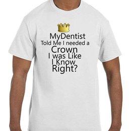 $enCountryForm.capitalKeyWord Australia - Funny Humor My Dentist Told Me I Needed A Crown T-Shirt tshirt Tops wholesale Tee custom Environtal printed Tshir