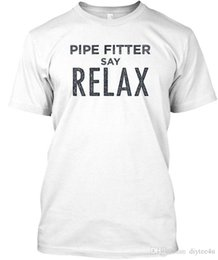 $enCountryForm.capitalKeyWord Australia - Pipe Fitter Say Relax! Relax Standard Unisex T-Shirt Tee Shirt For Men Artist White Short Sleeve Custom Big Size Party Camiseta