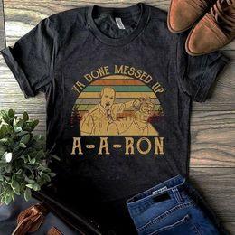 Aaron Ya Messed Up A Ron Винтажная мужская футболка из темного вереска, хлопок S 6Xl на Распродаже