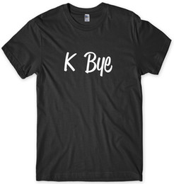 $enCountryForm.capitalKeyWord UK - K Bye Funny Mens Unisex T-Shirt jacket croatia leather tshirt denim clothes camiseta t shirt cattt windbreaker Pug tshirt