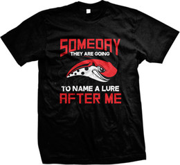 Custom Fishing Lures Australia - Someday They Are Going To Name A Lure After Me Fishing Mens T-Shirt T-shirt For Men Summer Short Sleeve Fashion Custom Plus Size Group Tshir