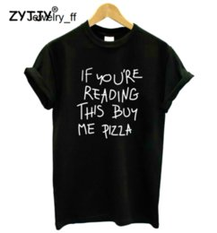 Wholesale buy cotton tops for sale - Group buy If You re Reading This Buy Me Pizza Women Tshirt Cotton Casual Funny T Shirt For Lady Girl Top Tee Hipster ladies minions t shirt t shirt