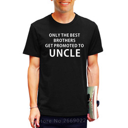$enCountryForm.capitalKeyWord Australia - 2017 Printed Style Only The Best Brothers Get Promoted To Uncle T-shirt Funny T Shirt Men Short Sleeve Top Tees