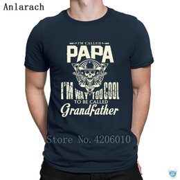 Papa I Am Way Too Cool To Be Called Grandfather Tshirt Designing Free Shipping Clever T Shirt For Men Summer Cotton Top Quality