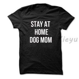$enCountryForm.capitalKeyWord Australia - Dog lover t shirt stay at home dog mom unisex cotton fashion shirtFunny free shipping Unisex Casual Tshirt