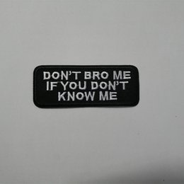 Don't Bro Me If You Don't Know Me. Iron on Embroidered cartoon patch Shirt Kids Gift shirt bag trousers coat Decorate