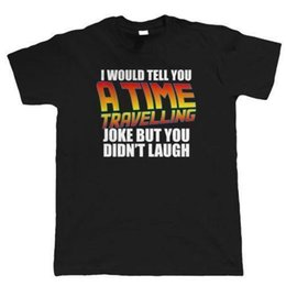 $enCountryForm.capitalKeyWord UK - Time Travelling Joke, Mens Funny T Shirt - Movie Inspired Gift for Him Fathers