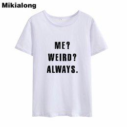99a639bf Women's Tee Mikialong 2019 Me Weird Always Letter Printing T-shirt Women  Summer New Arrival Tshirt Cotton Women Top Tee Shirt Haut Femme