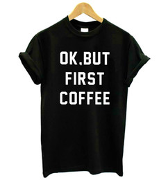 $enCountryForm.capitalKeyWord Australia - OK BUT FIRST COFFEE Letters Print Women T-shirt Tees Cotton Casual Funny t Shirt For Lady Female Top Tees Hipster