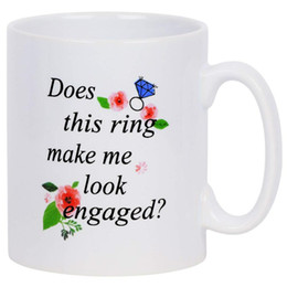 funny rings for women Australia - Does This Ring Make Me Look Engaged Mug Funny Words Coffee Tea Mug Cup Novelty Gift for Enhagement Christmas Festival Friends Besties Women