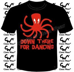 Army Men Wearing Black Tees Australia - DOWN THERE FOR DANCING octopus funny joke T-SHIRT mens Clem Wear tee comedy BNWT Men Women Unisex Fashion tshirt Free Shipping