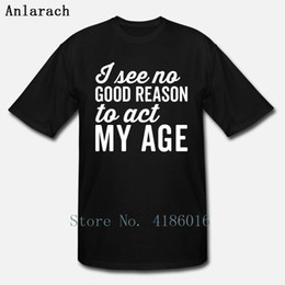 Reason Act My Age Funny Quote T Shirt Fit Spring Funny Letters Size S-5xl Cotton Customized Solid Color Shirt