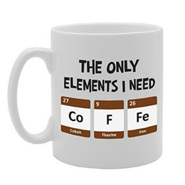 porcelain gift ideas Australia - The Only Elements I Need Coffee Unique Present Idea for Men and Women Gifts for Papa Husband Birthday Gifts Dad Gifts Sarcasm Mug Cup