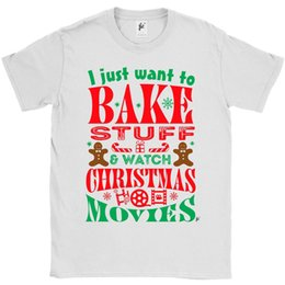 Watch Man Movie Australia - I Just Want To Bake Stuff & Watch Christmas Movies Mens T-Shirt Funny free shipping Unisex Casual top shirt