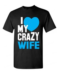 $enCountryForm.capitalKeyWord Australia - I Love my Crazy Wife funny T-SHIRT super cute couple beauty love teeFunny free shipping Unisex Casual Tshirt