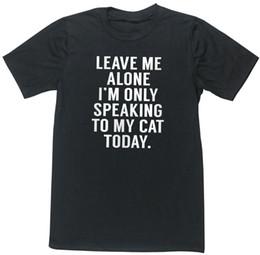$enCountryForm.capitalKeyWord Australia - ONLY SPEAKING TO MY CAT TODAY T-shirt crazy cat lady kitten anti social pet 6029 Gift Print T-shirt Hip Hop Tee Shirt cheap wholesale
