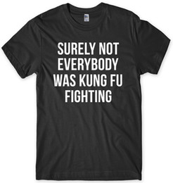 $enCountryForm.capitalKeyWord NZ - Surely Not Everybody Was Kung Fu Fighting Funny Mens Unisex T-Shirt Denim Clothes Camiseta T Shirt RETRO VINTAGE Classic T-shirt