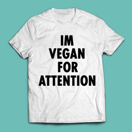 a733de66b Im Vegan for Attention T Shirt Fashion Animal Vegetarian Hipster Tumblr  Food Cotton Loose Short Sleeve Mens T-Shirts Top Tee