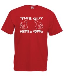 $enCountryForm.capitalKeyWord Australia - THIS GUY NEEDS A VODKA funny christmas birthday party gift idea mens T SHIRT TOP Funny free shipping Unisex Casual Tshirt top