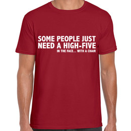 Face Chairs Australia - SOME PEOPLE HIGH FIVE IN THE FACE WITH A CHAIR FUNNY PRINTED MENS SLOGAN T SHIRT Funny free shipping Unisex Casual Tshirt