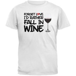 Red Black Grey Shirts Canada - Forget Love, I'd Rather Fall in Wine White Adult T-Shirt size discout hot new tshirt white black grey red trousers tshirt