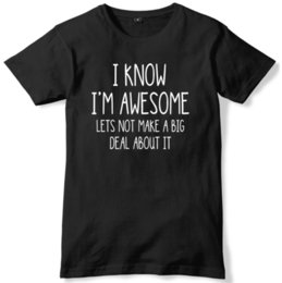 Wholesale I Know I m Awesome Let s Not Make A Big Deal Of It Mens Funny Unisex T Shirt Funny Unisex Casual Tshirt top