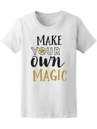 Wholesale Make Your Own Magic Graphic Women s Tee Image by Design
