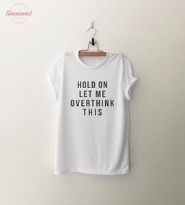 Hold On Let Me Overthink This T Shirt Unisex Cotton Tees 90S Fashion Women Tops Quote Shirt Grunge V Neck Aesthetic Slogan