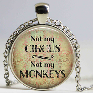 Not My Circus Não meu Monkeys Pendant Alice In Wonderland quote quote Literary vidro Cabochon Jóias Quote Colar Pingente