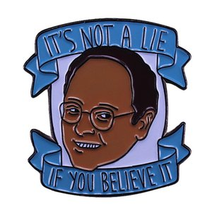 Seinfeld George Costanza - It's not a lie if you believe it Badge Perfect Gift for Yourself or any Funny Friend