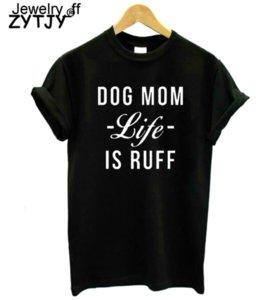 Dog Mom Vida Letras Ruff é imprimir mulheres camisetas de algodão Casual engraçado Camiseta Para Lady Girl Top Tee Hipster Drop Ship limitada