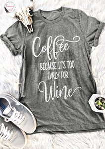 Coffee Because Its Too Early For Wine T Shirt Hot Sale Funny Women Fashion Grunge Aesthetic Camiseta Tumblr Tees Tops