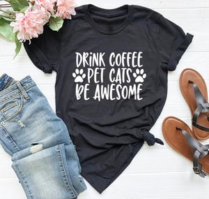 Drink Coffee Pet Cats Be Awesome Letters Women Tshirt Summer Casual Funny T Shirt for Lady Yong Girl Top Tee Pet Lover Gift
