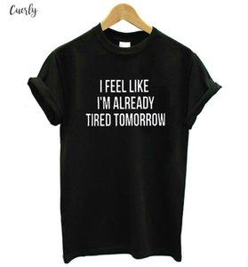 New Womens T Shirt I Feel As If Im Tired Tomorrow Cato Casual Funny Shirt Lady Grey Top Tee Hipster Drop Ship