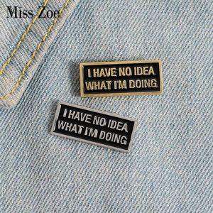 Non ho idead smalto Pin personalizzato nero spilla distintivo magnetico per perno Borsa risvolto fibbia divertente Citazione Tag gioielli regalo per l'amico