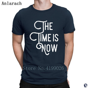 The time is now quote T Shirtss plus size Leisure Design summer T Shirts for men Clothes hip hop Basic Anlarach Hot sale