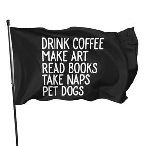 Drink Coffee Make Art Read Books Take Naps Pet Dog Flag Banner Flags
