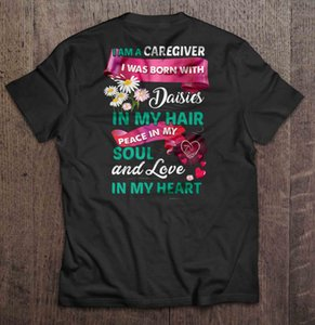 Мужчины Футболка I Am воспитателя I Was Born With Daisies В Мой Hair Peace In My Soul And Love In My Heart Women T-Shirt