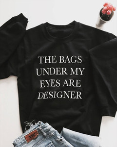 The bags under my eyes are designer Sweatshirt pure cotton women funny Jumper graphic hipster unisex Outfits grunge nbsp;quote nbsp;top