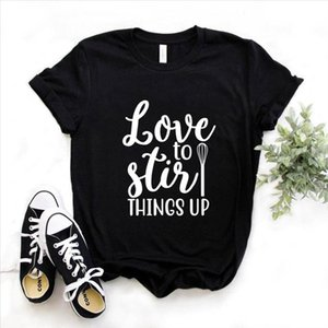 Love To Stir Things Up Print Women tshirt Cotton Casual Funny t shirt Gift Lady Yong Girl Top Tee 6 Color A