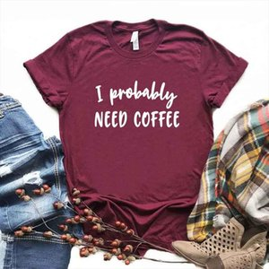 I Probably Need Coffee Print Women Tshirts Cotton Casual Funny T Shirt For Lady Yong Top Tee Hipster 6 Color Drop Na
