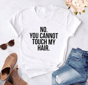 No You Cannot Touch My Hair Print Women Tshirts Cotton Casual Funny T Shirt For Lady Top Tee Hipster Female T Shirt